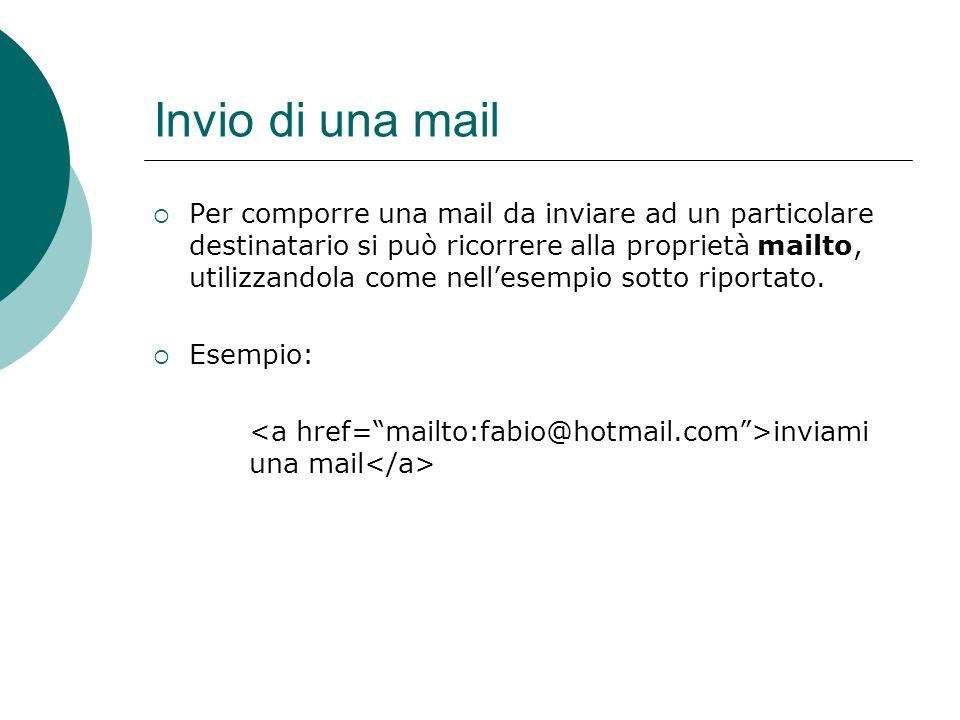 Invio di una mail Per comporre una mail da inviare ad un particolare destinatario si può ricorrere alla proprietà mailto, utilizzandola come nellesemp