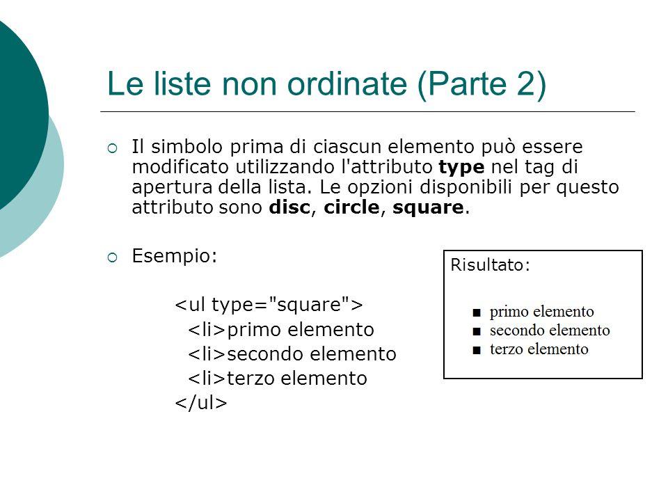 Le liste non ordinate (Parte 2) Il simbolo prima di ciascun elemento può essere modificato utilizzando l'attributo type nel tag di apertura della list