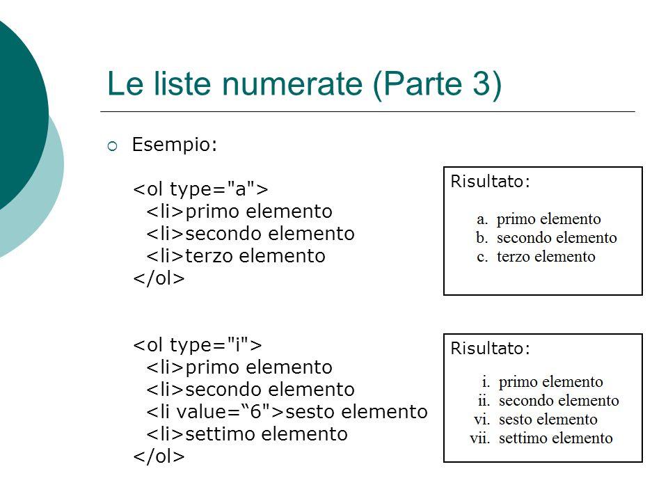 Le liste numerate (Parte 3) Esempio: primo elemento secondo elemento terzo elemento primo elemento secondo elemento sesto elemento settimo elemento Ri
