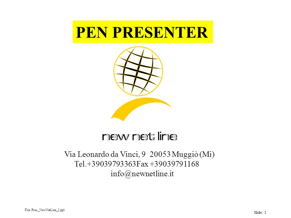File: Pres_NewNetLine_2.ppt Slide: 1 Via Leonardo da Vinci, 9 20053 Muggiò (Mi) Tel.+39039793363Fax +39039791168 info@newnetline.it PEN PRESENTER