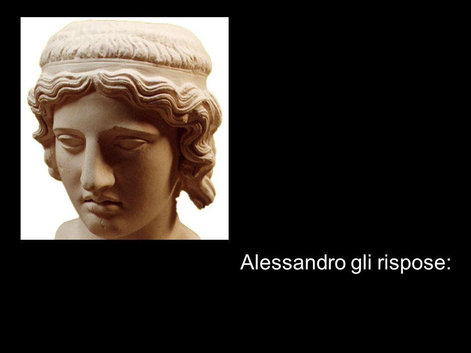 Alessandro gli rispose: