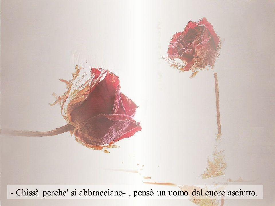 - Sono due innamorati -, pensò una ragazza che sognava l'amore.