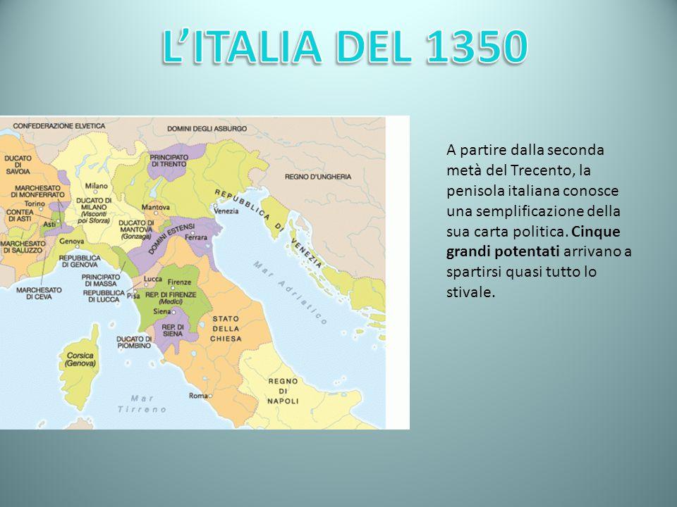 A partire dalla seconda metà del Trecento, la penisola italiana conosce una semplificazione della sua carta politica. Cinque grandi potentati arrivano