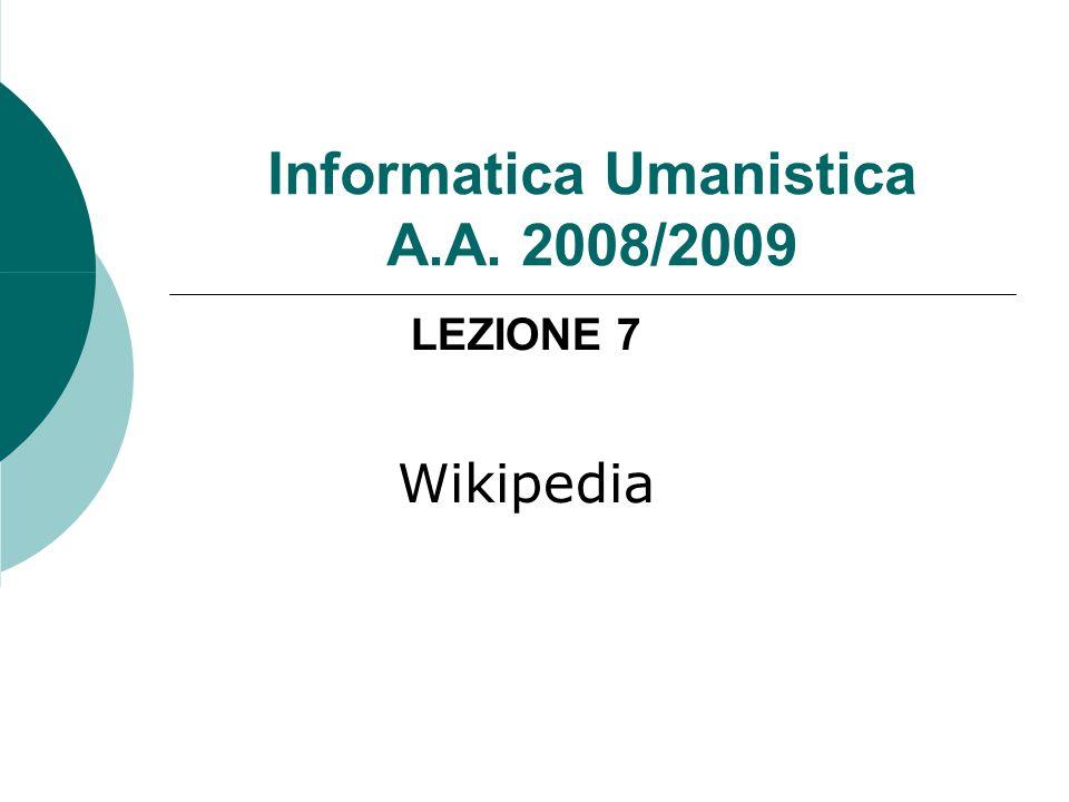 Informatica Umanistica A.A. 2008/2009 LEZIONE 7 Wikipedia