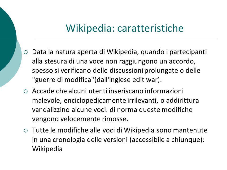 Wikipedia: caratteristiche Data la natura aperta di Wikipedia, quando i partecipanti alla stesura di una voce non raggiungono un accordo, spesso si verificano delle discussioni prolungate o delle guerre di modifica (dall inglese edit war).