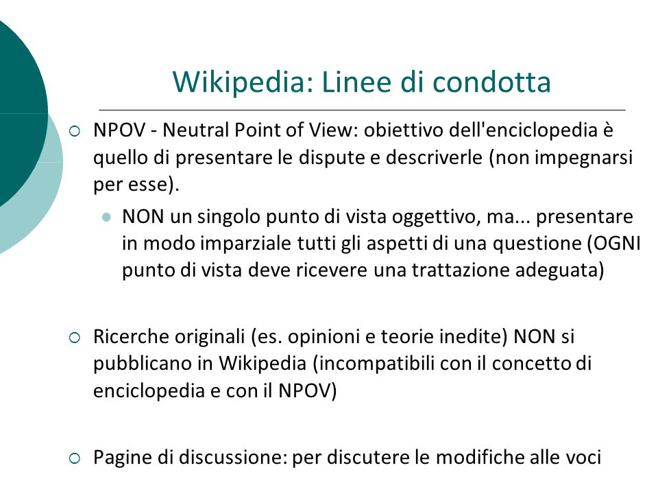 Wikipedia: Linee di condotta NPOV - Neutral Point of View: obiettivo dell enciclopedia è quello di presentare le dispute e descriverle (non impegnarsi per esse).