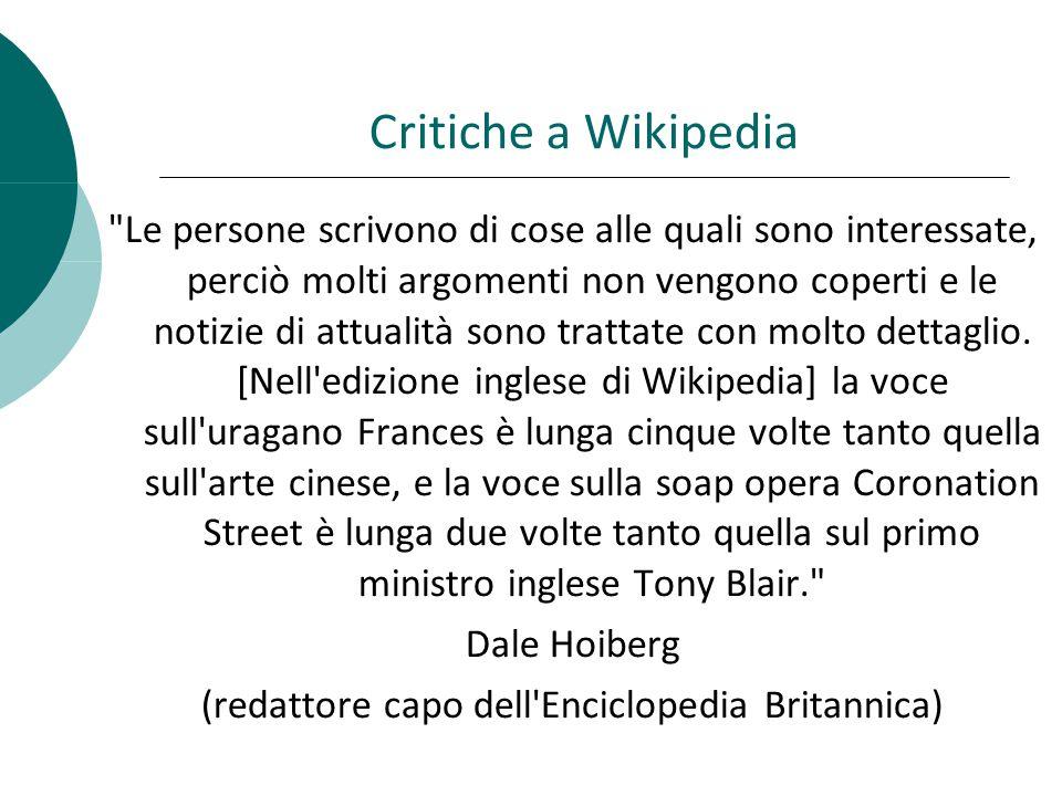 Critiche a Wikipedia Le persone scrivono di cose alle quali sono interessate, perciò molti argomenti non vengono coperti e le notizie di attualità sono trattate con molto dettaglio.