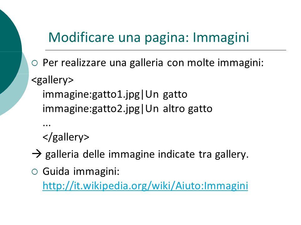 Modificare una pagina: Immagini Per realizzare una galleria con molte immagini: immagine:gatto1.jpg|Un gatto immagine:gatto2.jpg|Un altro gatto...