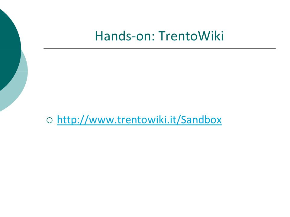 Hands-on: TrentoWiki http://www.trentowiki.it/Sandbox