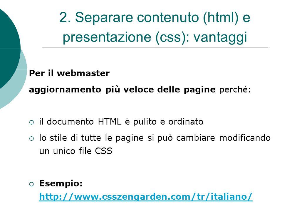 2. Separare contenuto (html) e presentazione (css): vantaggi Per il webmaster aggiornamento più veloce delle pagine perché: il documento HTML è pulito