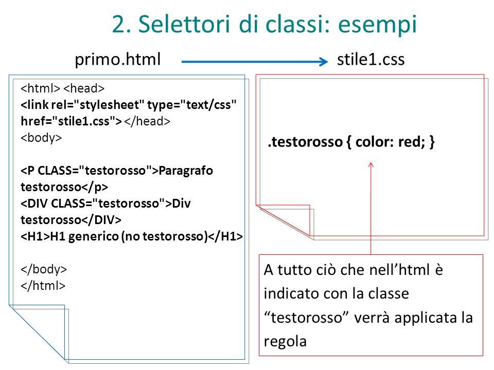 stile1.css 2. Selettori di classi: esempi primo.html Paragrafo testorosso Div testorosso H1 generico (no testorosso).testorosso { color: red; } A tutt