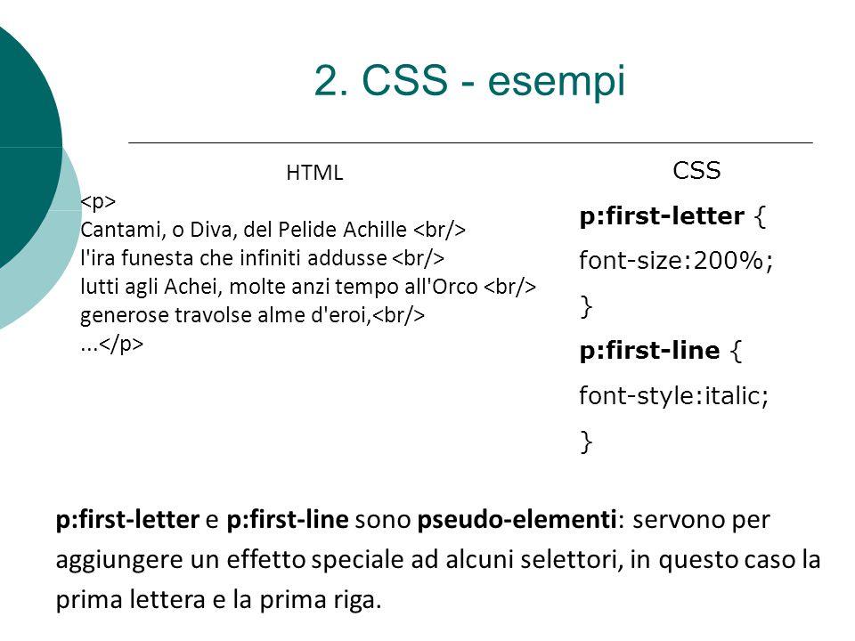 2. CSS - esempi HTML Cantami, o Diva, del Pelide Achille l'ira funesta che infiniti addusse lutti agli Achei, molte anzi tempo all'Orco generose travo