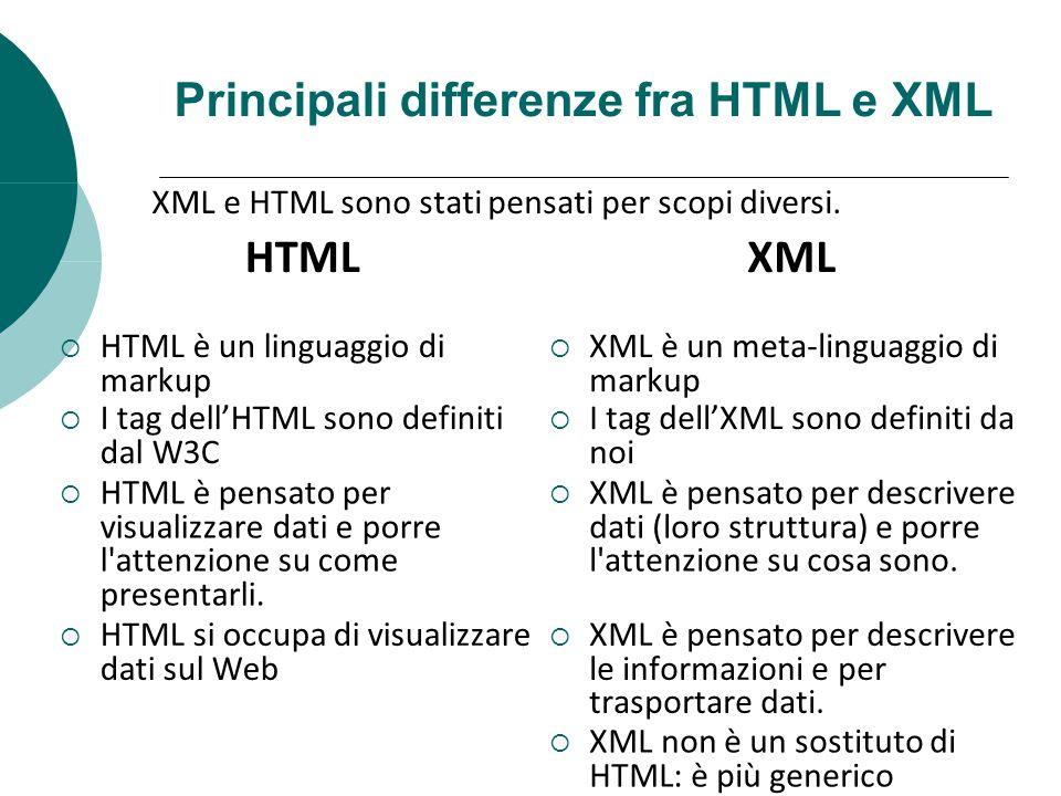 Principali differenze fra HTML e XML HTML HTML è un linguaggio di markup XML XML è un meta-linguaggio di markup XML e HTML sono stati pensati per scop