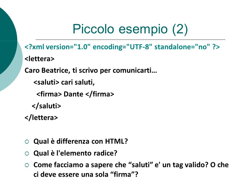 Piccolo esempio (2) Caro Beatrice, ti scrivo per comunicarti… cari saluti, Dante Qual è differenza con HTML.