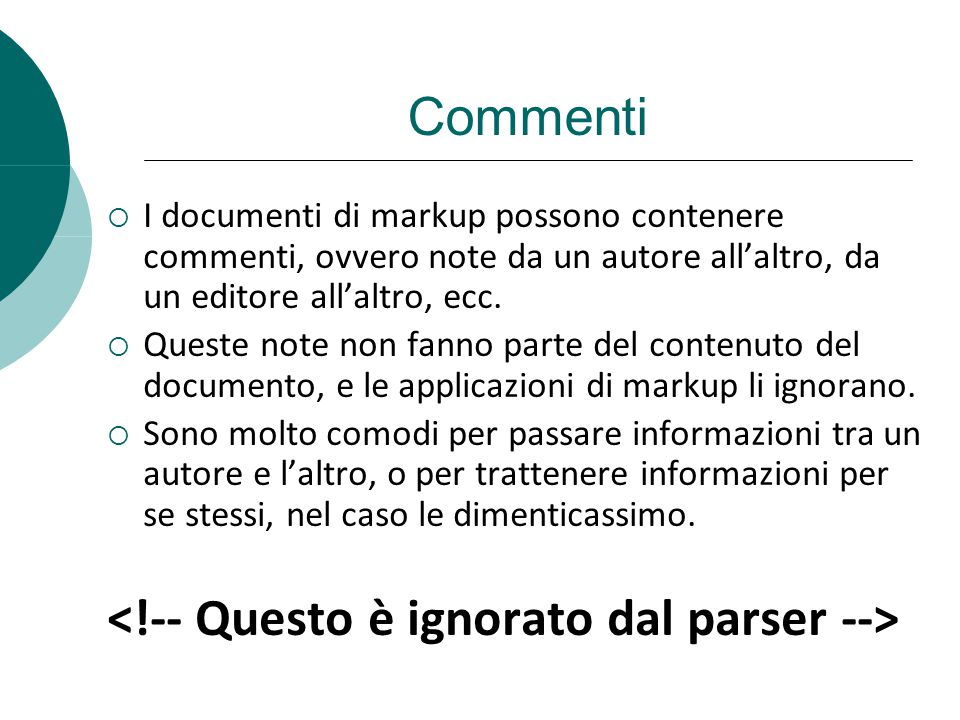 Commenti I documenti di markup possono contenere commenti, ovvero note da un autore allaltro, da un editore allaltro, ecc. Queste note non fanno parte