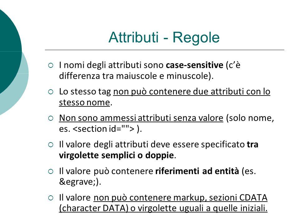 Attributi - Regole I nomi degli attributi sono case-sensitive (cè differenza tra maiuscole e minuscole).