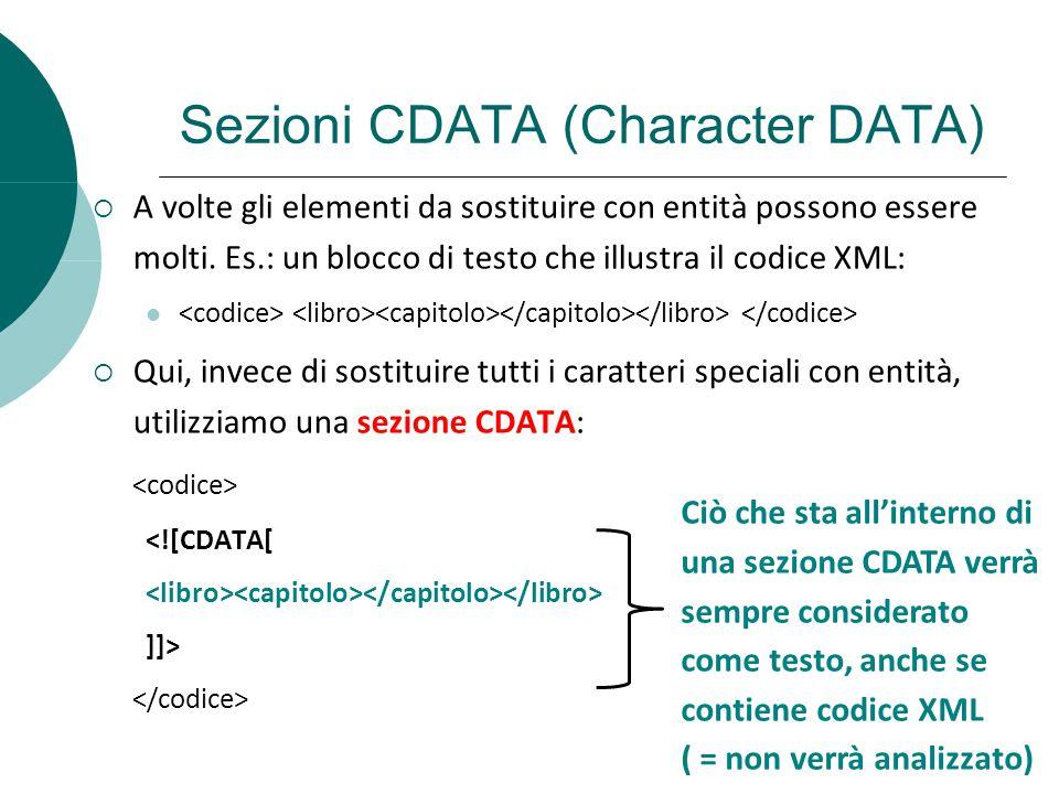 Sezioni CDATA (Character DATA) A volte gli elementi da sostituire con entità possono essere molti. Es.: un blocco di testo che illustra il codice XML: