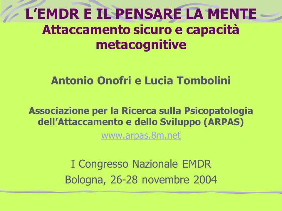 LEMDR E IL PENSARE LA MENTE Attaccamento sicuro e capacità metacognitive Antonio Onofri e Lucia Tombolini Associazione per la Ricerca sulla Psicopatol