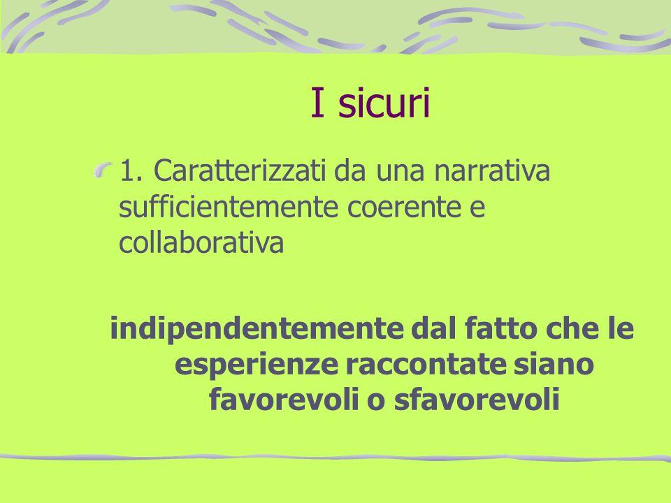 I sicuri 1. Caratterizzati da una narrativa sufficientemente coerente e collaborativa indipendentemente dal fatto che le esperienze raccontate siano f