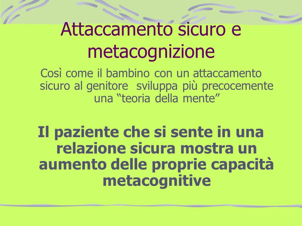 Attaccamento sicuro e metacognizione Così come il bambino con un attaccamento sicuro al genitore sviluppa più precocemente una teoria della mente Il p