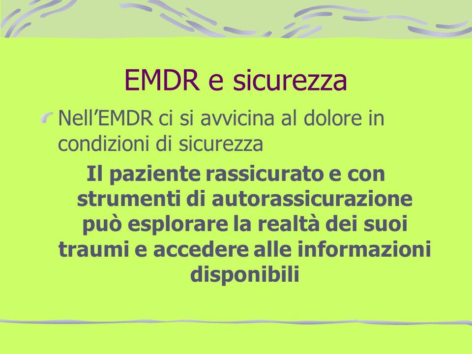 EMDR e sicurezza NellEMDR ci si avvicina al dolore in condizioni di sicurezza Il paziente rassicurato e con strumenti di autorassicurazione può esplor