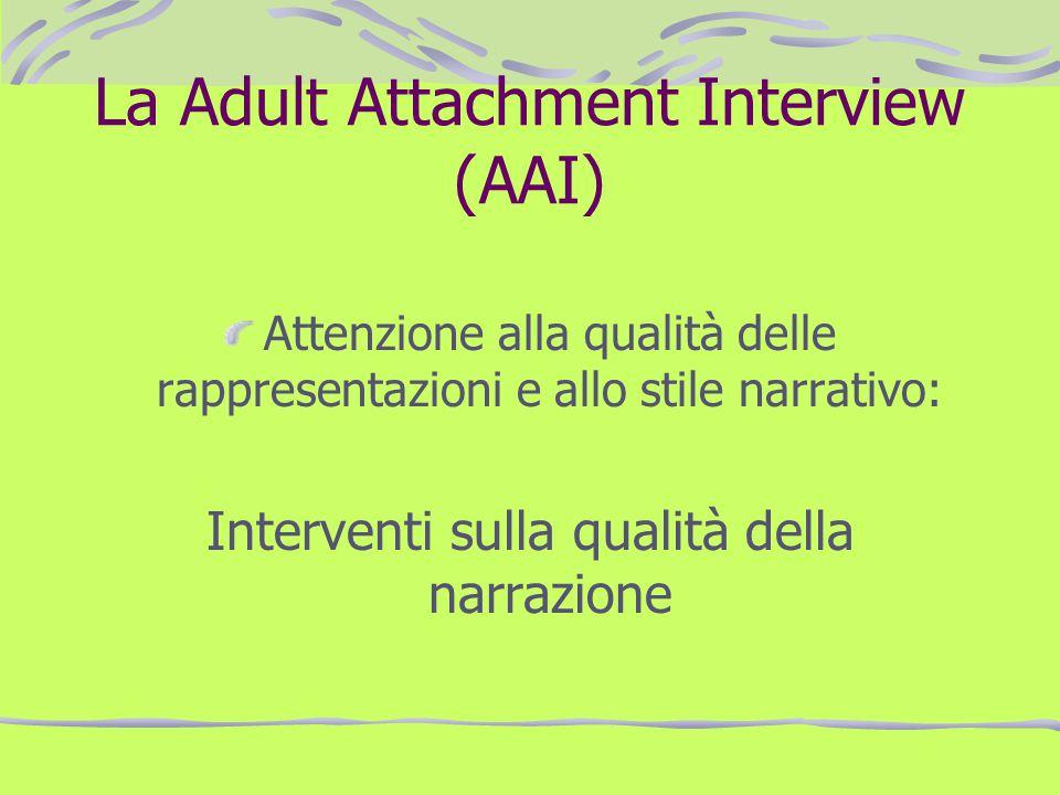La Adult Attachment Interview (AAI) Attenzione alla qualità delle rappresentazioni e allo stile narrativo: Interventi sulla qualità della narrazione