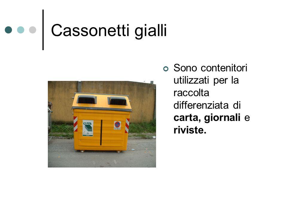 Cassonetti gialli Sono contenitori utilizzati per la raccolta differenziata di carta, giornali e riviste.