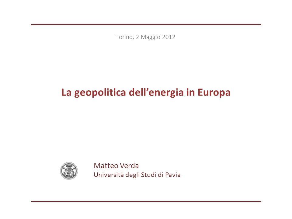 La geopolitica dellenergia in Europa Matteo Verda Università degli Studi di Pavia Torino, 2 Maggio 2012