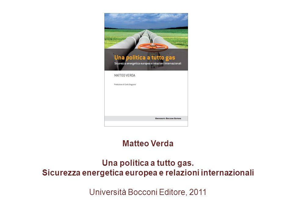 Matteo Verda Una politica a tutto gas. Sicurezza energetica europea e relazioni internazionali Università Bocconi Editore, 2011