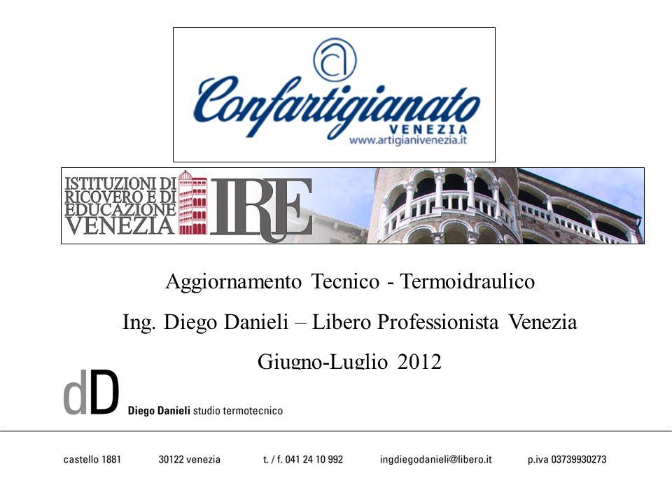 Aggiornamento Tecnico - Termoidraulico Ing. Diego Danieli – Libero Professionista Venezia Giugno-Luglio 2012