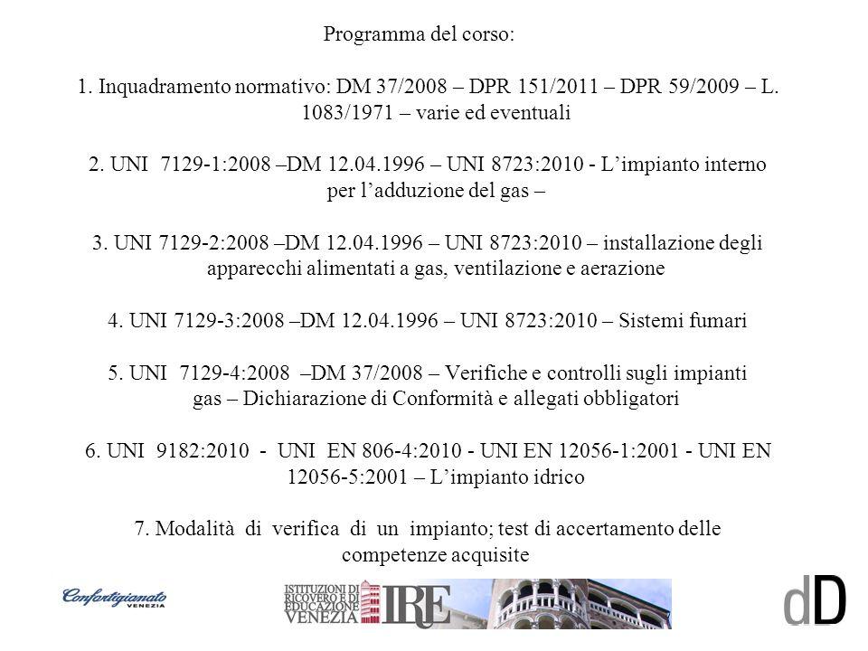 Programma del corso: 1. Inquadramento normativo: DM 37/2008 – DPR 151/2011 – DPR 59/2009 – L. 1083/1971 – varie ed eventuali 2. UNI 7129-1:2008 –DM 12