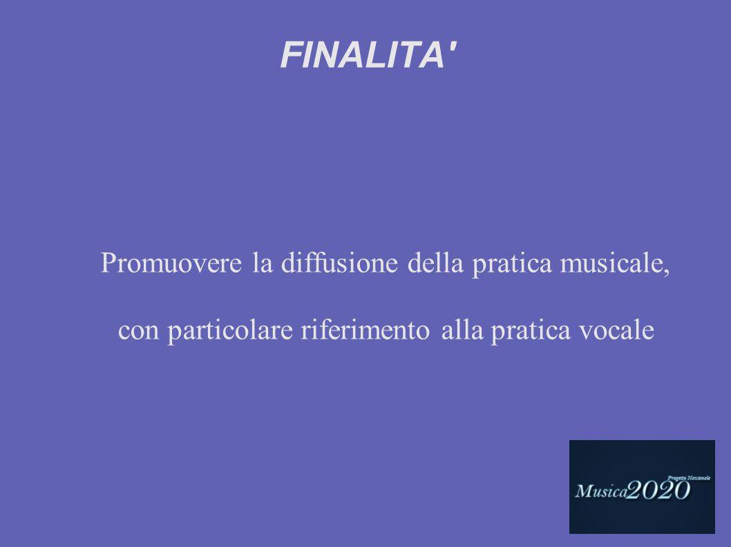 FINALITA' Promuovere la diffusione della pratica musicale, con particolare riferimento alla pratica vocale