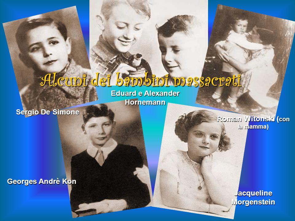 Jacqueline Morgenstein Sergio De Simone Georges Andrè Kon Roman Witonski ( con la mamma) Eduard e Alexander Hornemann Alcuni dei bambini massacrati
