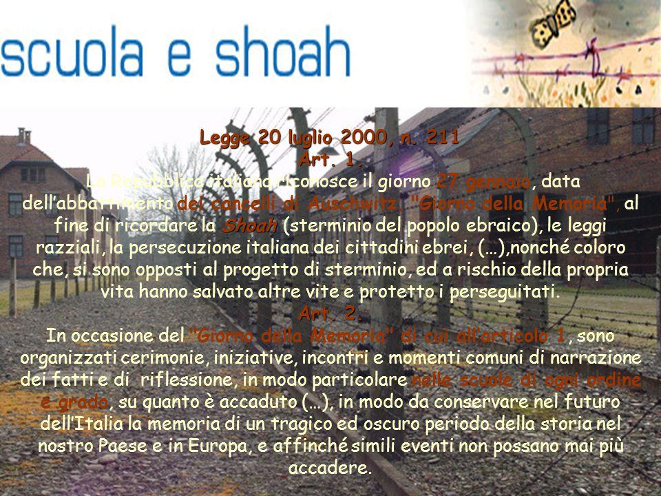 Legge 20 luglio 2000, n. 211 Art. 1. La Repubblica italiana riconosce il giorno 27 gennaio, data dellabbattimento dei cancelli di Auschwitz,