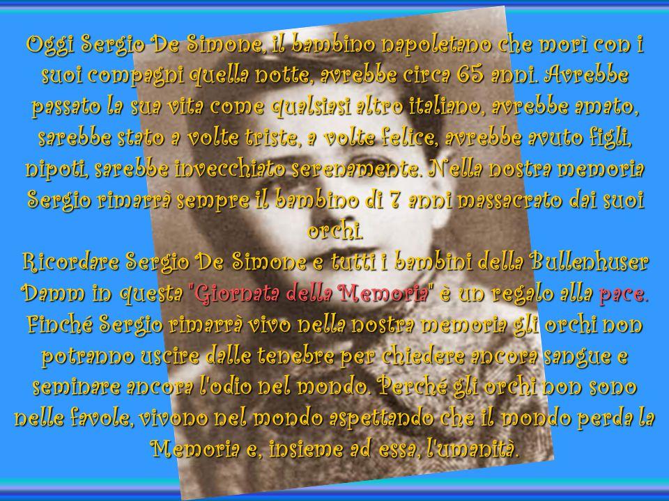 Oggi Sergio De Simone, il bambino napoletano che morì con i suoi compagni quella notte, avrebbe circa 65 anni. Avrebbe passato la sua vita come qualsi
