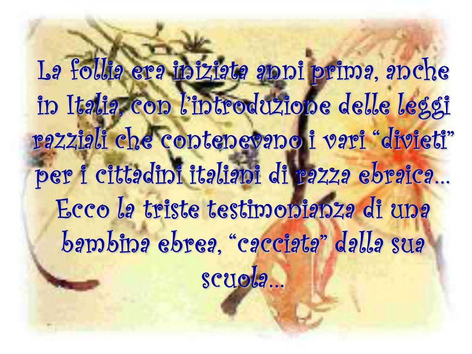 La follia era iniziata anni prima, anche in Italia, con lintroduzione delle leggi razziali che contenevano i vari divieti per i cittadini italiani di