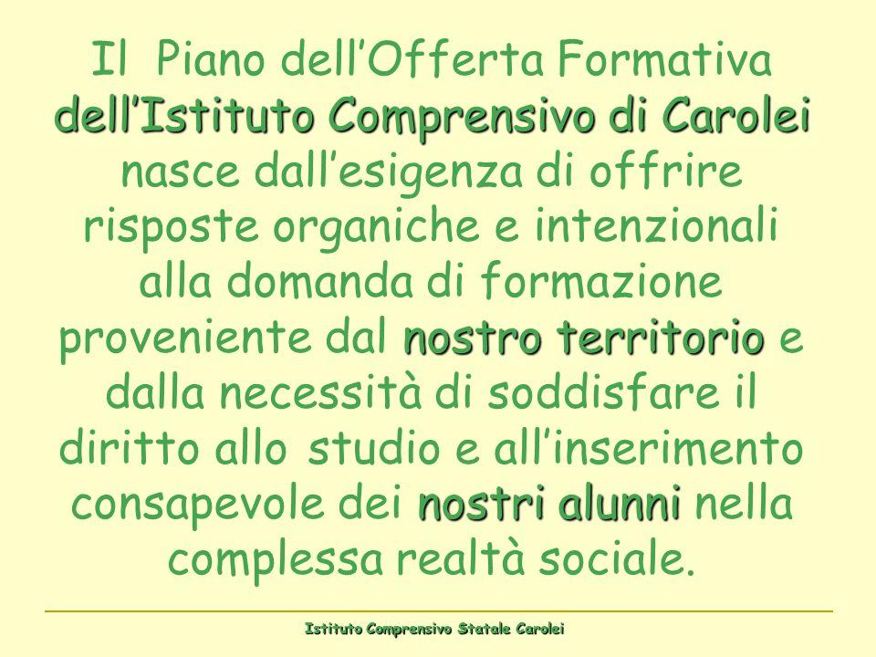 dellIstituto Comprensivo di Carolei nostro territorio nostri alunni Il Piano dellOfferta Formativa dellIstituto Comprensivo di Carolei nasce dallesige