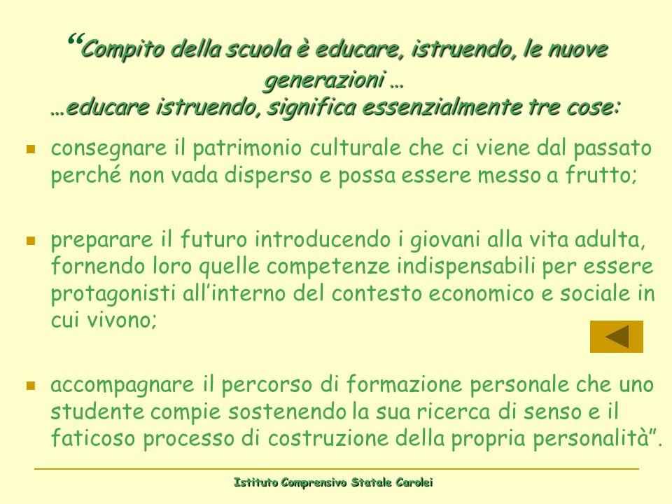 Istituto Comprensivo Statale Carolei Compito della scuola è educare, istruendo, le nuove generazioni … …educare istruendo, significa essenzialmente tr