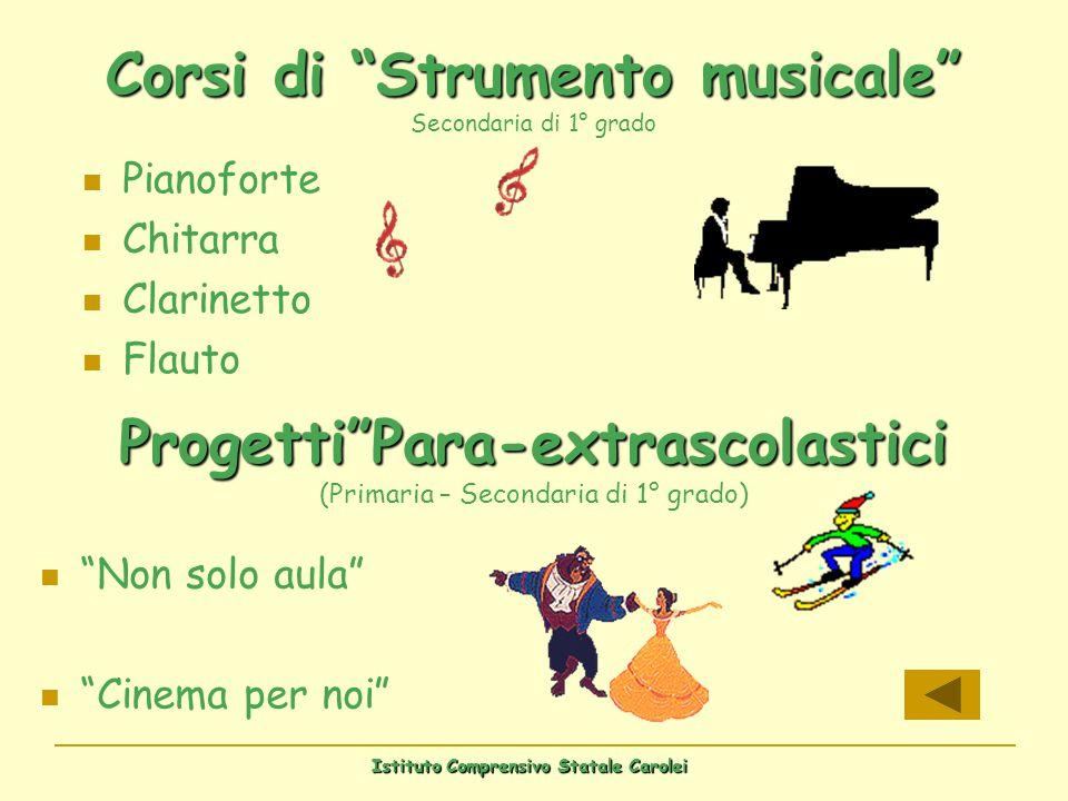 Istituto Comprensivo Statale Carolei Corsi di Strumento musicale Corsi di Strumento musicale Secondaria di 1° grado Pianoforte Chitarra Clarinetto Fla