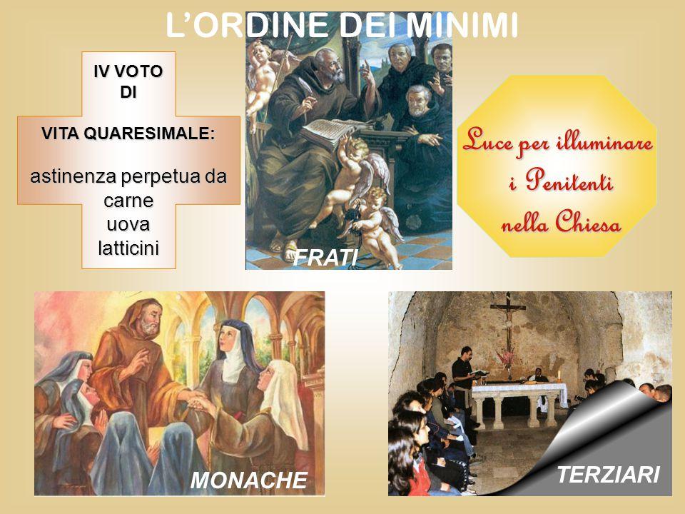 FRATI MONACHE TERZIARI LORDINE DEI MINIMI Luce per illuminare i Penitenti nella Chiesa IV VOTO DI VITA QUARESIMALE: astinenza perpetua da carneuovalatticini
