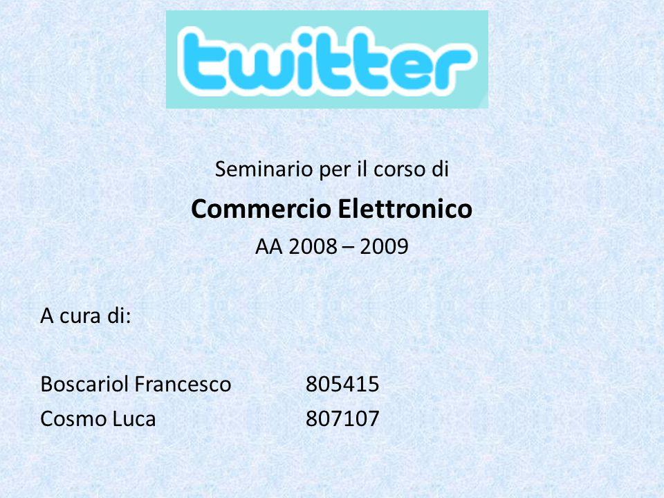 Seminario per il corso di Commercio Elettronico AA 2008 – 2009 A cura di: Boscariol Francesco805415 Cosmo Luca807107