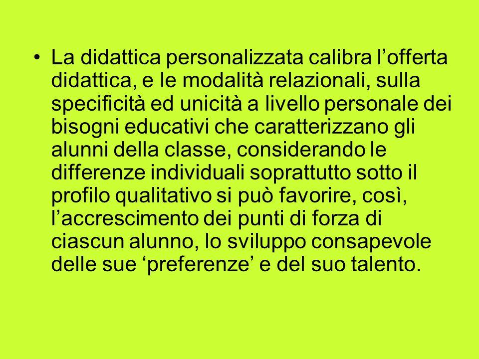 La didattica personalizzata calibra lofferta didattica, e le modalità relazionali, sulla specificità ed unicità a livello personale dei bisogni educat