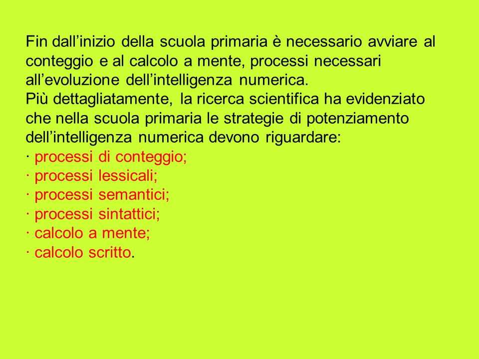 Fin dallinizio della scuola primaria è necessario avviare al conteggio e al calcolo a mente, processi necessari allevoluzione dellintelligenza numeric