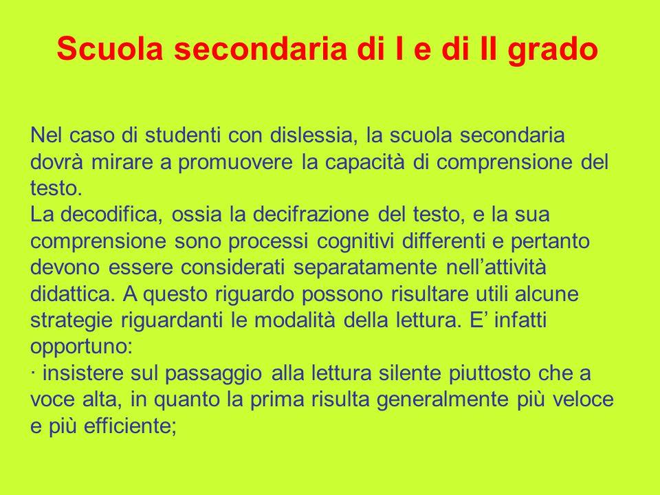 Scuola secondaria di I e di II grado Nel caso di studenti con dislessia, la scuola secondaria dovrà mirare a promuovere la capacità di comprensione de