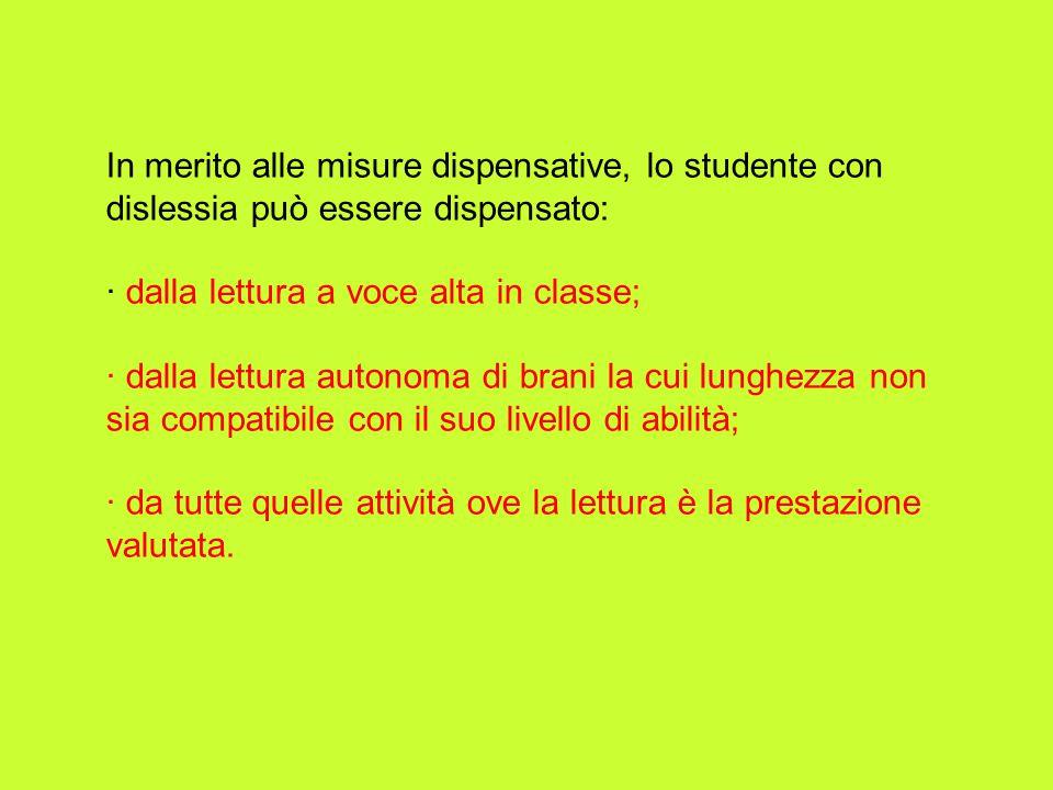 In merito alle misure dispensative, lo studente con dislessia può essere dispensato: · dalla lettura a voce alta in classe; · dalla lettura autonoma d