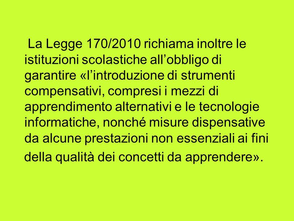 La Legge 170/2010 richiama inoltre le istituzioni scolastiche allobbligo di garantire «lintroduzione di strumenti compensativi, compresi i mezzi di ap