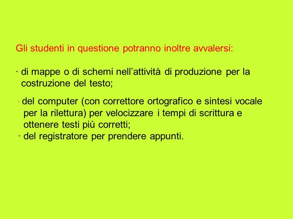 Gli studenti in questione potranno inoltre avvalersi: · di mappe o di schemi nellattività di produzione per la costruzione del testo; · del computer (
