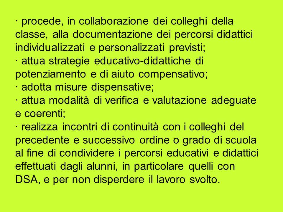 · procede, in collaborazione dei colleghi della classe, alla documentazione dei percorsi didattici individualizzati e personalizzati previsti; · attua