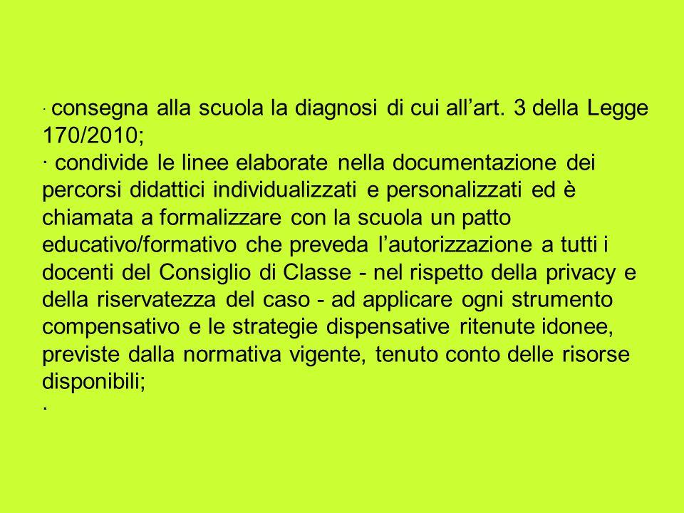 · consegna alla scuola la diagnosi di cui allart. 3 della Legge 170/2010; · condivide le linee elaborate nella documentazione dei percorsi didattici i