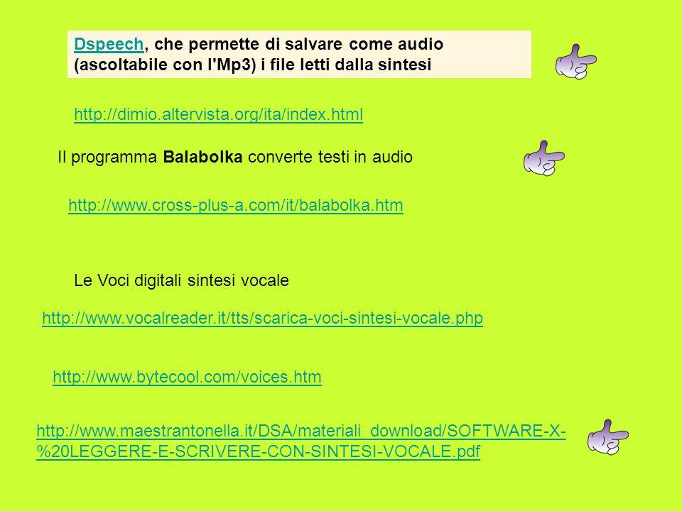 http://dimio.altervista.org/ita/index.html DspeechDspeech, che permette di salvare come audio (ascoltabile con l'Mp3) i file letti dalla sintesi http: